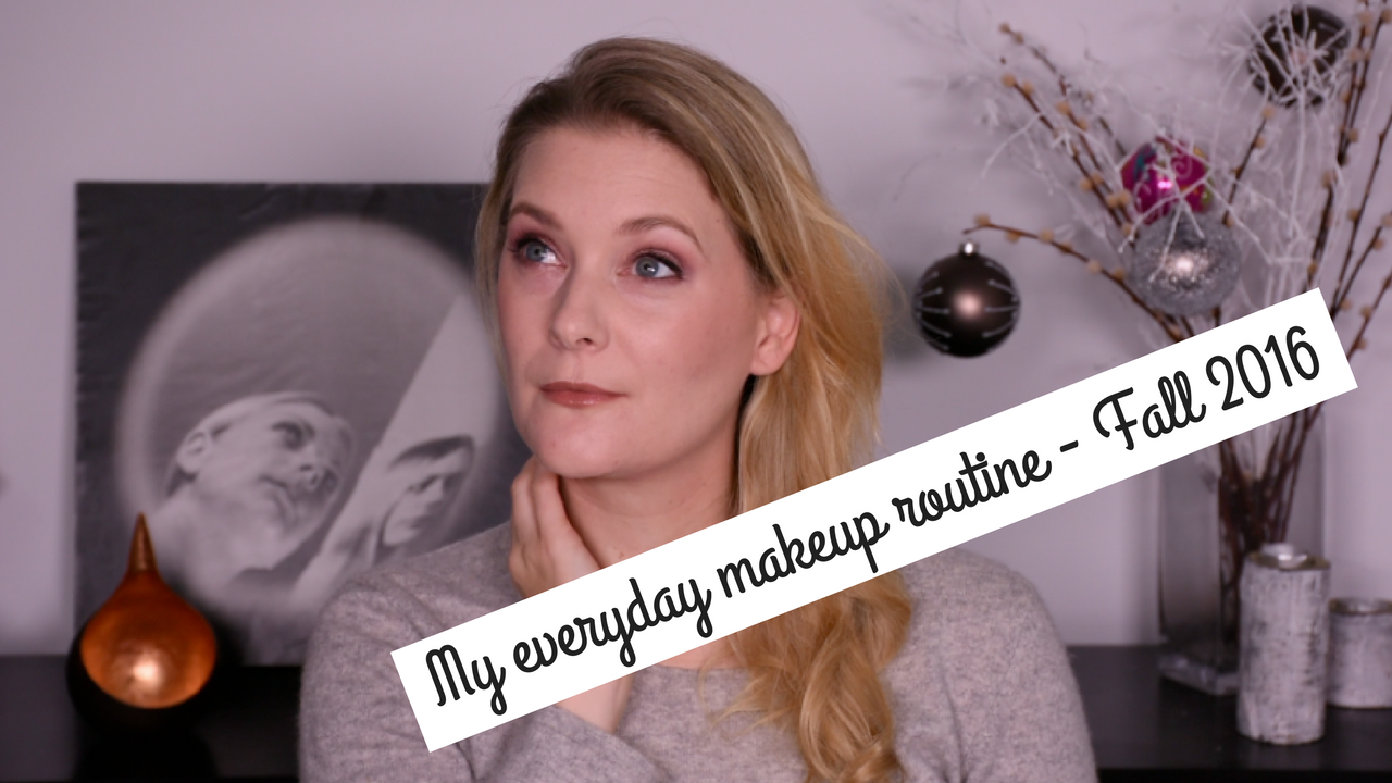 My everyday makeup routine - Fall 2016